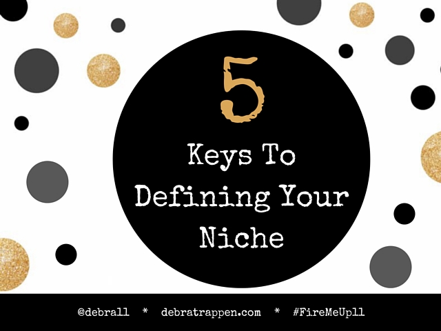 5 Keys To Defining Your Niche #FireMeUp11 #PersonalBrand