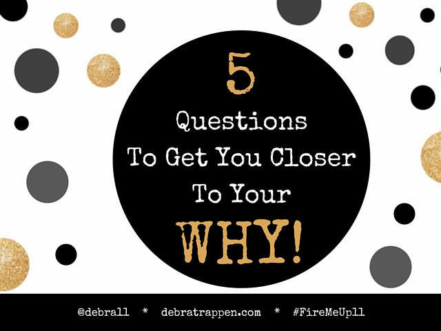 5 Questions To Get You Closer To Your WHY