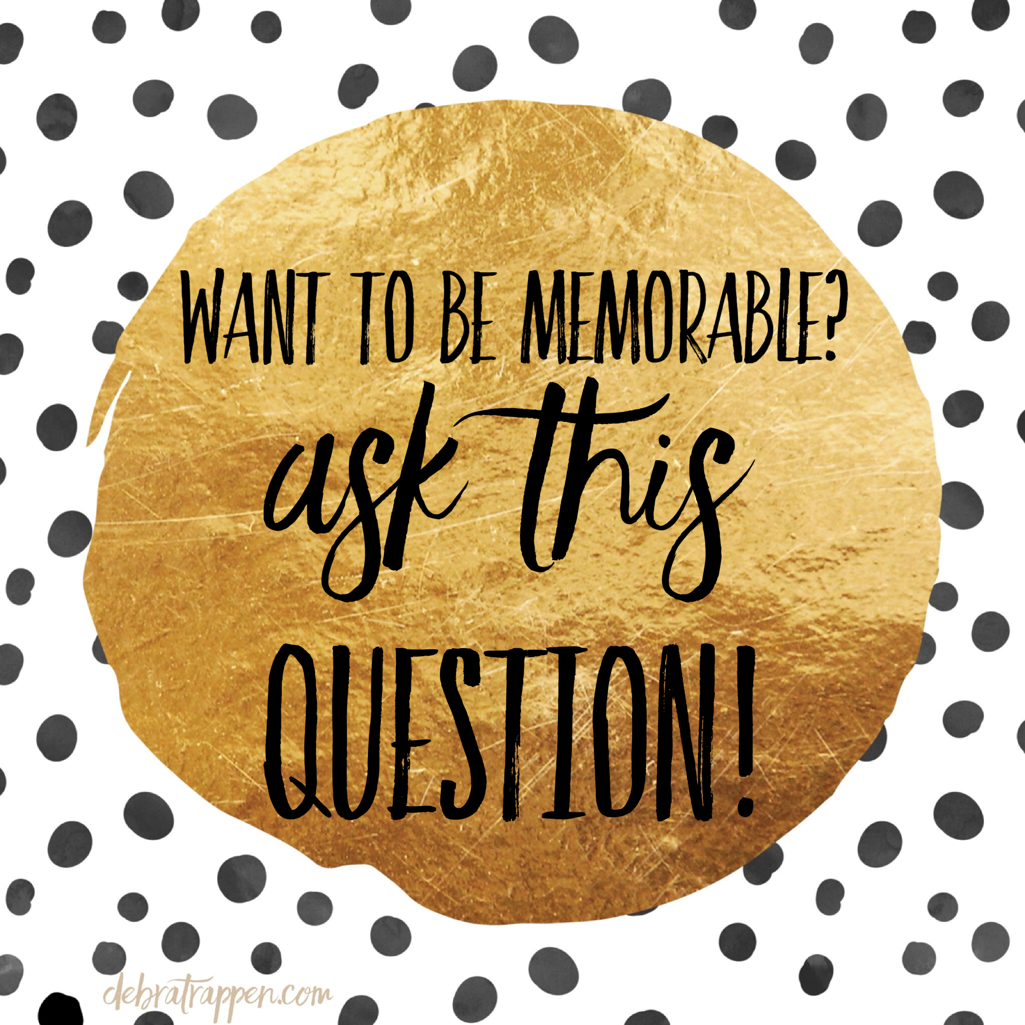 Want to be memorable? Ask This Question