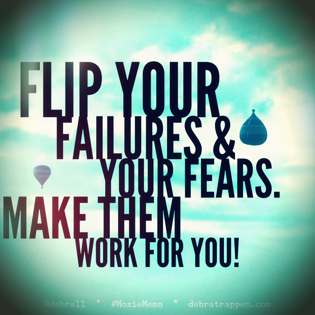 Flip Your Failures and Your Fears