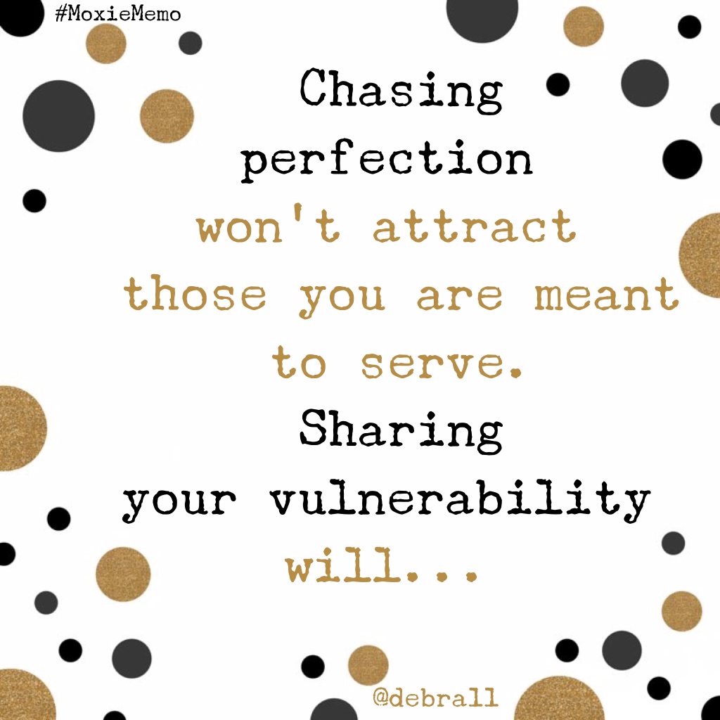 Chasing perfection won't attract those we are meant to serve. Sharing our vulnerability will.