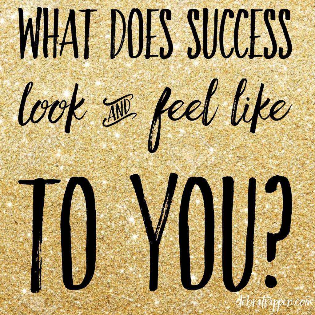 What does SUCCESS look and feel like to you?