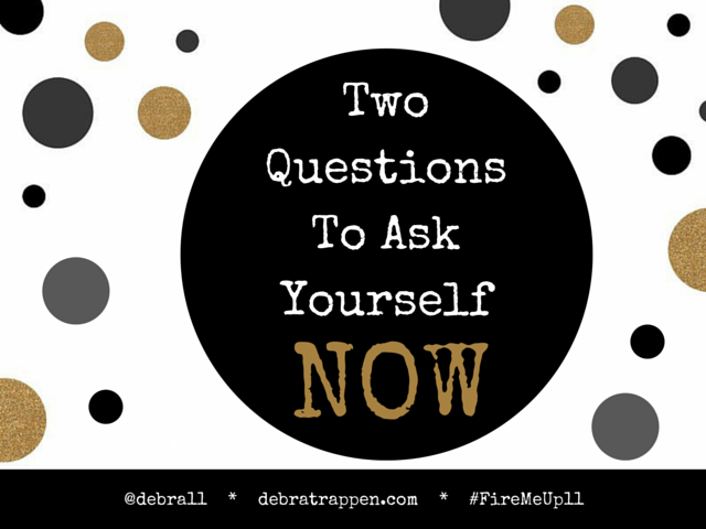 Two Questions To Ask Yourself About 2016 - NOW. #FireMeUp11