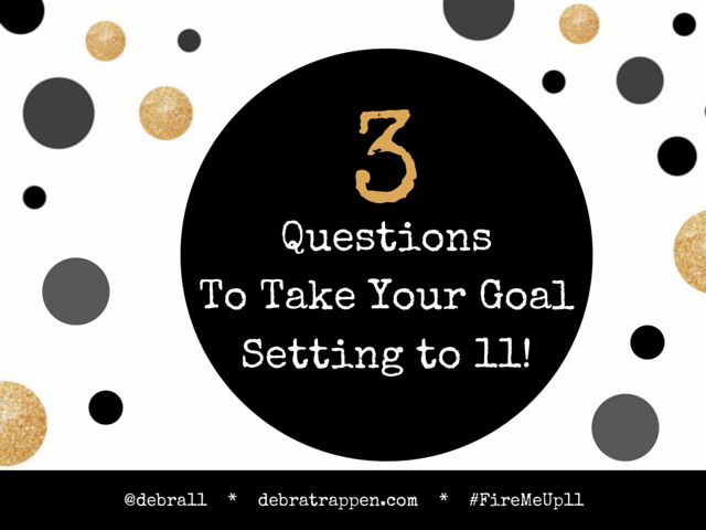 3 Questions To Take Your Goal Setting To 11!