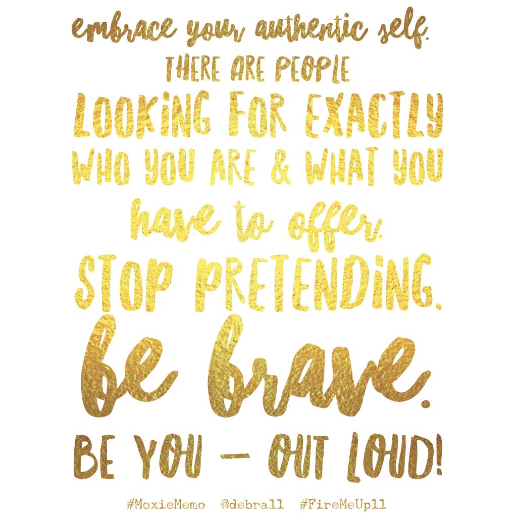 Embrace Your Authentic Self- Be You - #MoxieMemo