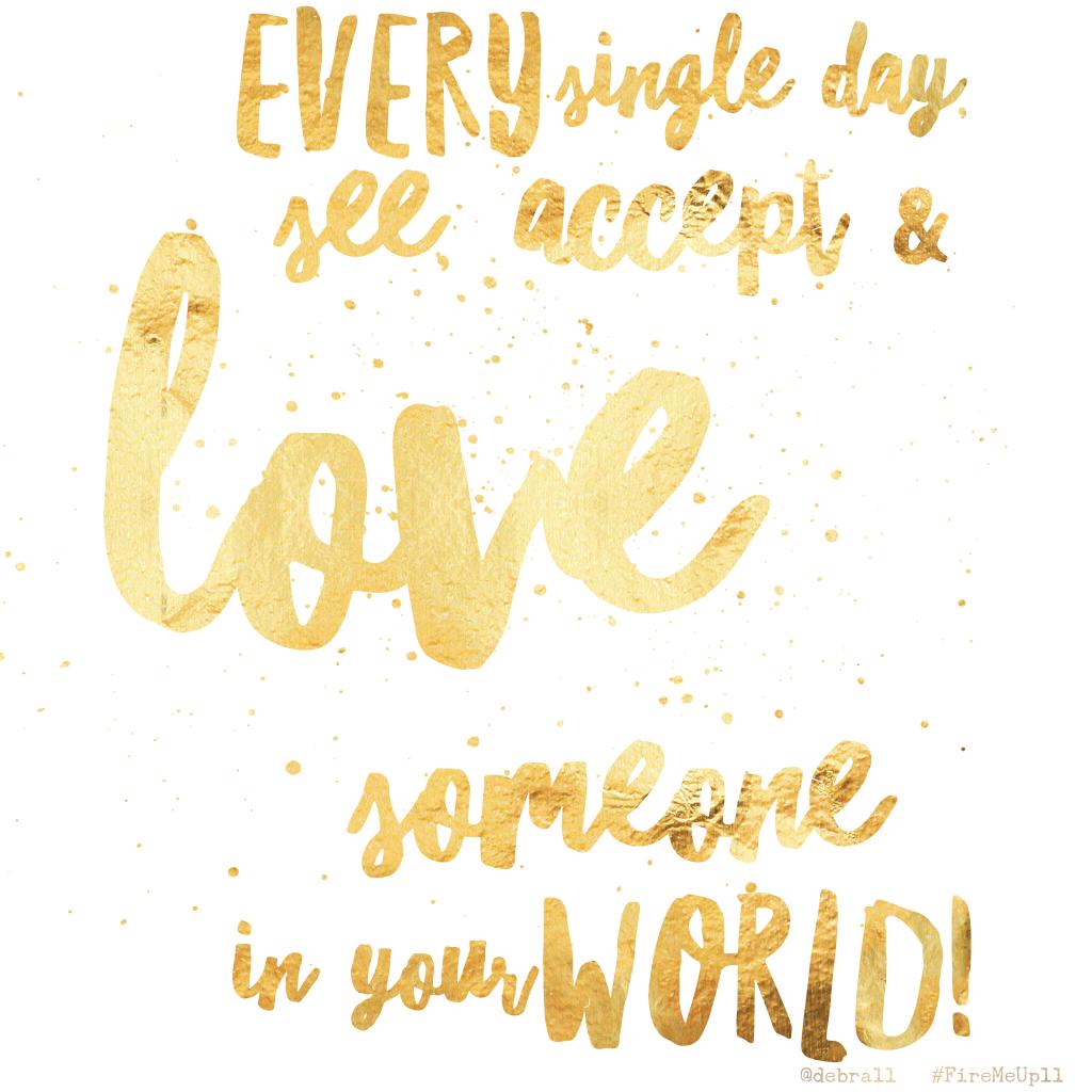 EverySingleDay-SeeAcceptandLoveSomeone
