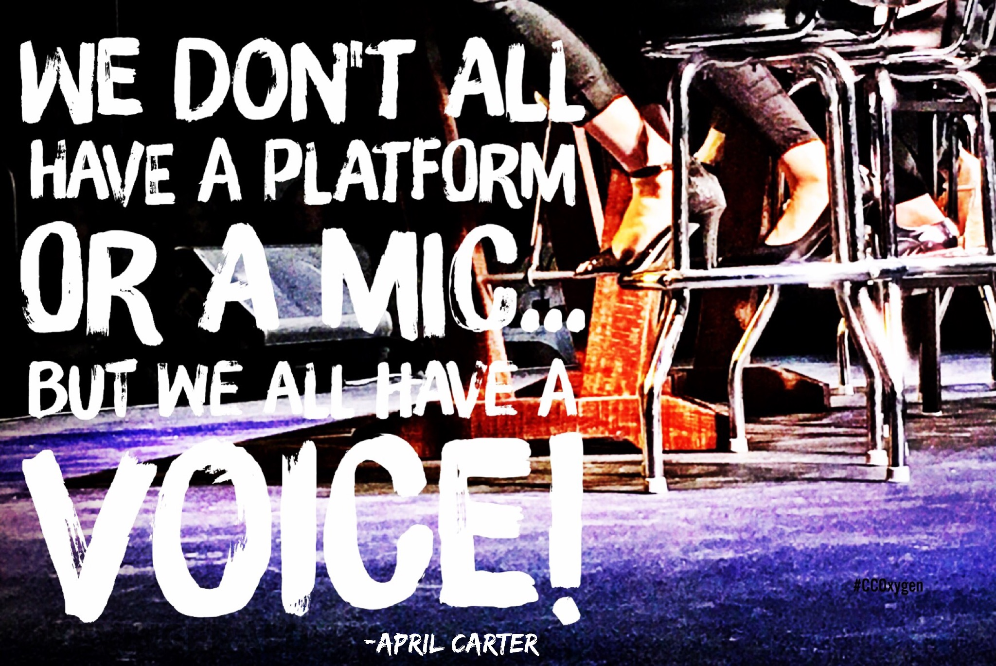 We don't all have a platform or a mic... but we all have a VOICE! ~April Carter