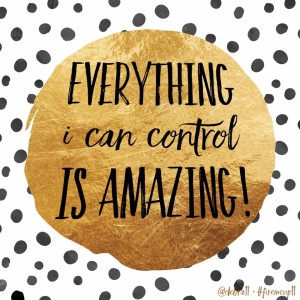 Everything I Can Control Is Amazing