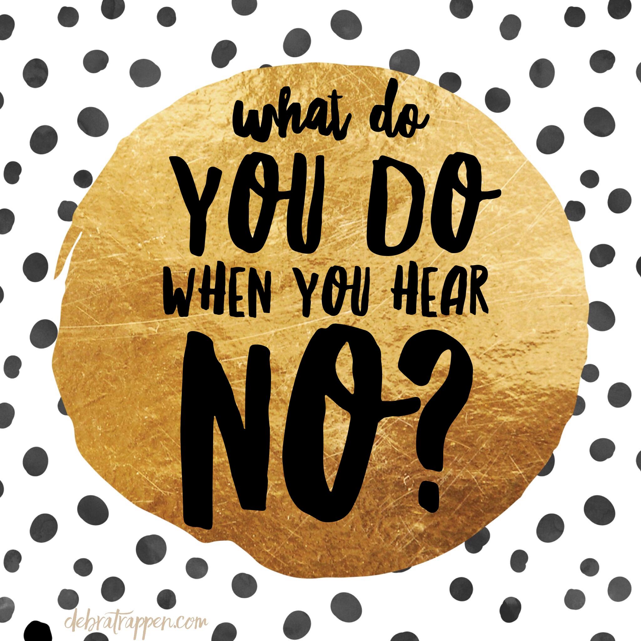 What do you do when you hear NO?