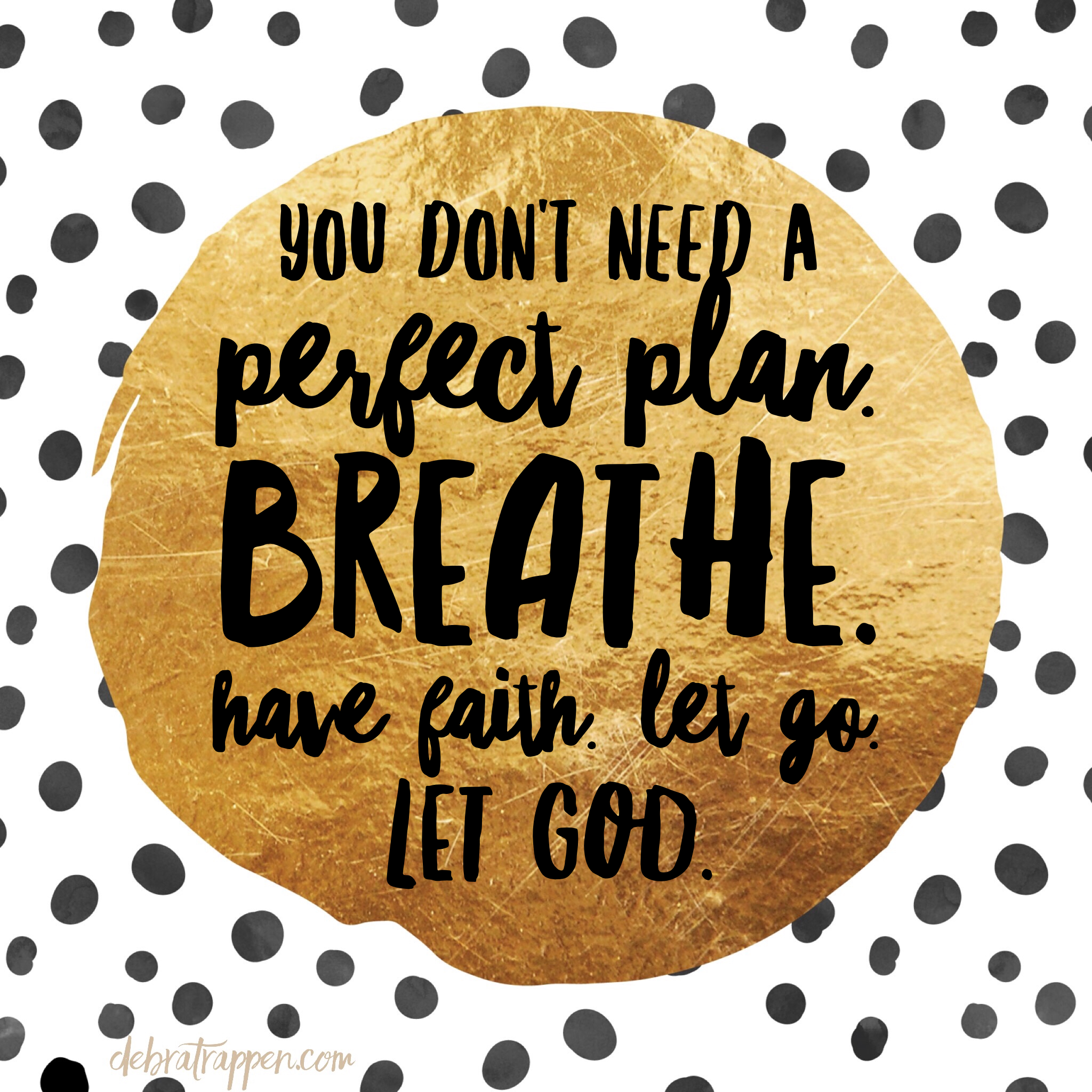 You Don't Need A Perfect Plan. Breathe. Have Faith. Let Go. LET GOD! #FireMeUp11