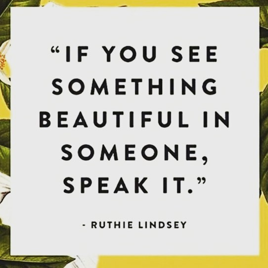 if-you-see-something-beautiful-in-someone-speak-it